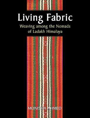 Living Fabric: Weaving Among The Nomads Of Ladakh Himalaya (Hardback)