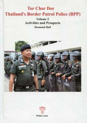 Tor Chor Dor Thailand's Border Patrol Force: Activities and Prospects Vol. 2 (Paperback)