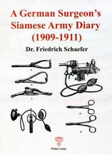 A German Surgeon's Siamese Army Diary (1909-1911): The Diary of a Prussian Army Doctor Recruited by the Siamese to Build Up a Medical Services Department for the Army. (Paperback)