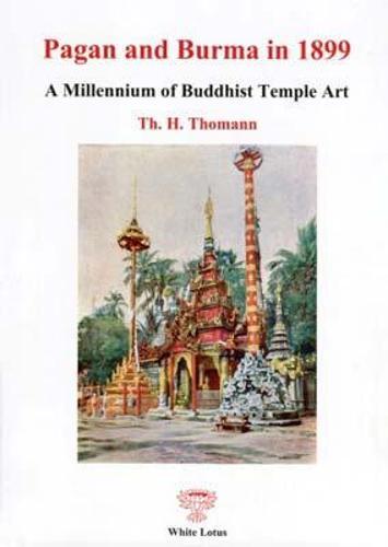 Pagan and Burma in 1899: A Millennium, of Buddhist Temple Art (Hardback)