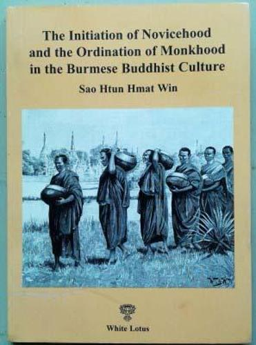 The Initiation of Novicehood and the Ordination of Monkhood in the Burmese Buddhist Culture (Paperback)