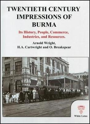 Twentieth Century Impressions of Burma: Its History, People, Commerce, Industries, and Resources (Paperback)