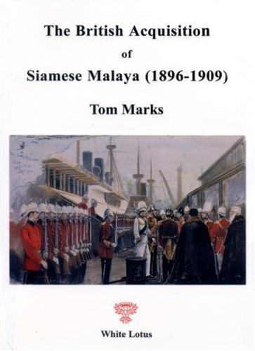British Acquisition of Siamese Malaya: 1896-1909 (Hardback)