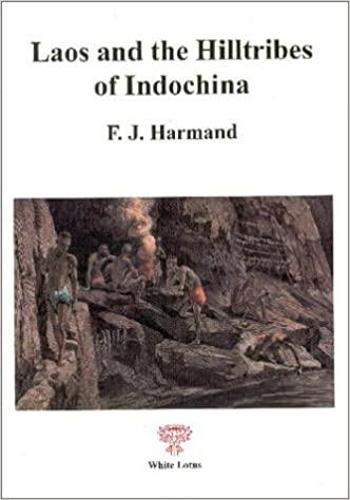 Laos and the Hill Tribes of Indochina: Journeys to the Boloven Plateau (Paperback)