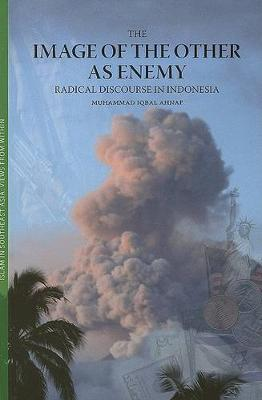 The Image of the Other as Enemy: Radical Discourse in Indonesia (Paperback)