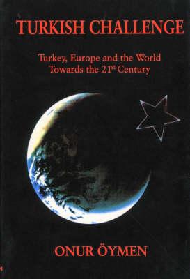 Turkish Challenge: Turkey, Europe and the World Towards the 21st Century (Hardback)