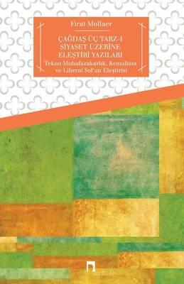 Cagdas Uc Tarz-I Siyaset Uzerine Elestiri Yazilari: Tekno-Muhafazak rlık, Kemalizm Ve Liberal Sol'un Eleştirisi - Dergah Yayinlari 499 (Paperback)