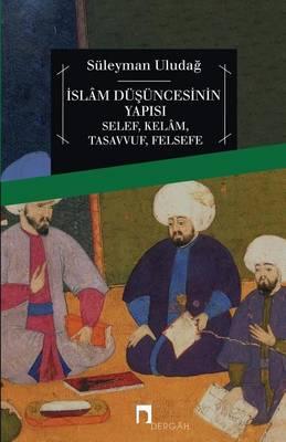 Islam Dusuncesinin Yapisi: Selef/ Kelam/ Tasavvuf/ Felsefe - Dergah Yayinlari 37 (Paperback)