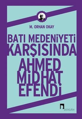 Bati Medenİyetİ KarŞisinda: Ahmed Mİdhat Efendİ - Dergah Yayinlari 385 (Paperback)