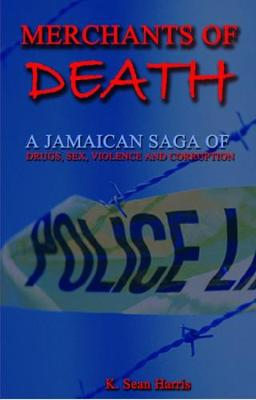 Merchants Of Death: A Jamaican Saga of Drugs, Sex, Violence & Corruption (Paperback)