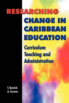 Researching Change in Caribbean Education: Curriculum, Teaching and Administration (Paperback)