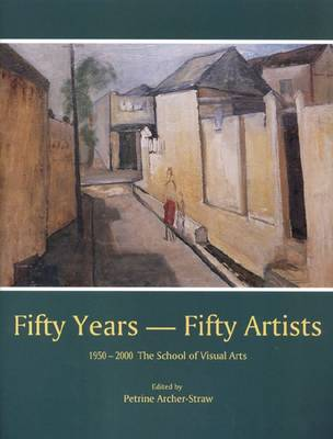 Fifty Years, Fifty Artists: 1950-2000 - The School of Visual Arts (Hardback)
