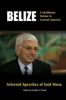 Belize: A Caribbean Nation in Central America - Selected Speeches of Said Musa (Paperback)