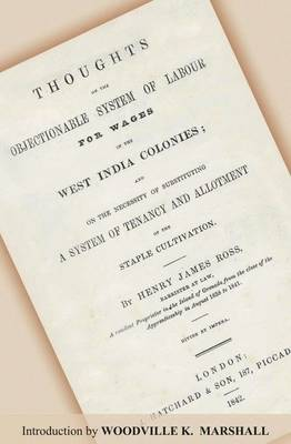 Thoughts on the Objectionable System of Labour for Wages in the West India Colonies: And on the Necessity of Substituting a System of Tenancy and Allotment of the Staple Cultivation (Paperback)