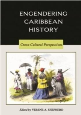 Engendering Caribbean History: Cross-Cultural Perspectives (Paperback)