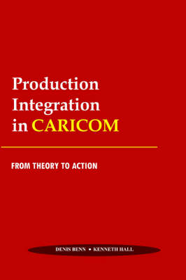 Production Integration in Caricom: From Theory to Action (Paperback)