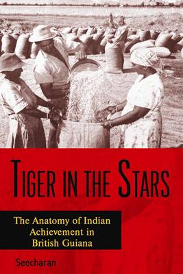 Tiger in the Stars: The Anatomy of Indian Achievement in British Guiana, 1919-1929 (Paperback)