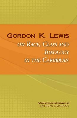 Gordon K. Lewis on Race, Class and Ideology in the Caribbean (Paperback)