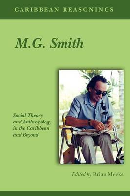 Caribbean Reasonings - M.G. Smith: Social Theory and Anthropology in the Caribbean and Beyond (Paperback)