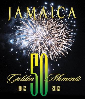 Jamaica: 50 Golden Moments (Hardback)