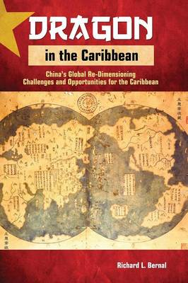 Dragon in the Caribbean: China's Global Re-Dimensioning - Challenges and Opportunities for the Caribbean (Paperback)