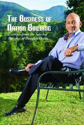 The Business of Nation Building: Excerpts from the Selected Speeches of Douglas Orane (Paperback)