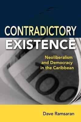 Contradictory Existence: Neoliberalism and Democracy in the Caribbean (Paperback)