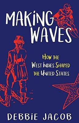Making Waves: How the West Indies Shaped the United States (Paperback)