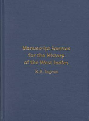 Manuscript Sources for the History of the West Indies: With Special Reference to Jamaica in the National Library of Jamaica and Supplementary Sources in the West Indies, North America, the United Kingdom and Elsewhere (Hardback)