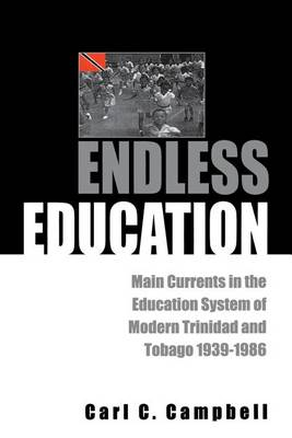 Endless Education: Main Currents in the Education System of Modern Trinidad and Tobago 1939-1986 (Paperback)