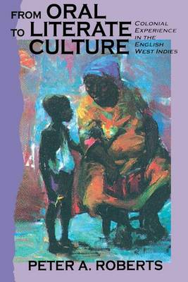 From Oral to Literate Culture: The Colonial Experience in the British West Indies (Paperback)