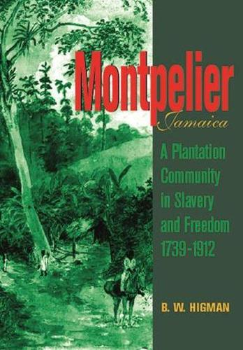 Montpelier, Jamaica: A Plantation Community in Slavery and Freedom 1739-1912 (Paperback)