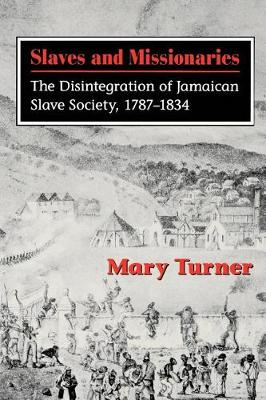 Slaves and Missionaries: The Disintegration of Jamaican Slave Society, 1787-1834 (Paperback)