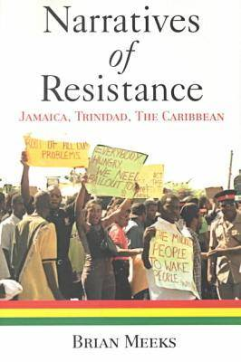 Narratives of Resistance: Jamaica, Trinidad, the Caribbean (Paperback)