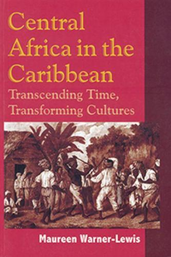 Central Africa in the Caribbean: Transcending Space, Transforming Culture (Paperback)