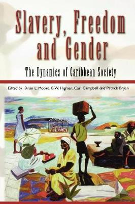 Slavery, Freedom and Gender: The Dynamics of Caribbean Society (Paperback)