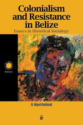 Colonialism and Resistance in Belize: Essays in Historical Sociology (Paperback)