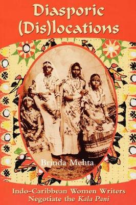 Diasporic Dis(locations): Indo-Caribbean Women Writers Negotiate the Kala Pani (Paperback)