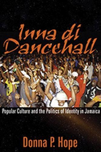 Inna Di Dancehall: Popular Culture and the Politics of Identity in Jamaica (Paperback)