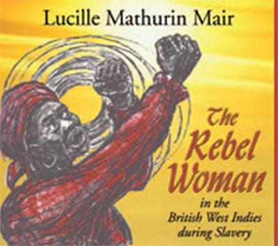The Rebel Woman in the British West Indies During Slavery (Paperback)