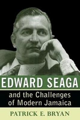 Edward Seaga and the Challenges of Modern Jamaica (Hardback)