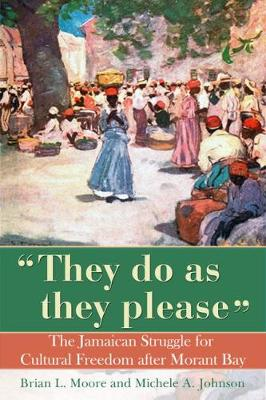 They Do as They Please: the Jamaican Struggle for Cultural Freedom After Morant Bay (Hardback)
