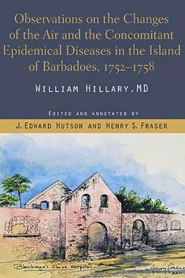 Observations on the Changes of the Air and the Concomitant Epidemical Diseases in the Island of Barbados (Hardback)
