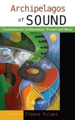 Archipelagos of Sound: Transnational Caribbeanities, Women and Music (Paperback)