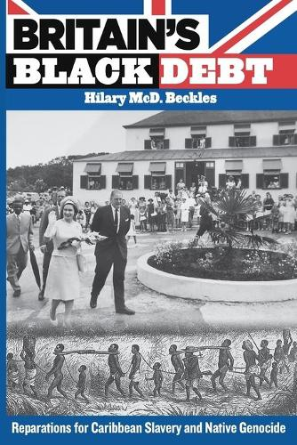 Britain's Black Debt: Reparations for Caribbean Slavery and Native Genocide (Paperback)