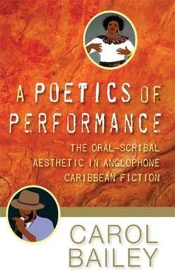 A Poetics of Performance: The Oral-Scribal Aesthetics in Anglophone Caribbean Fiction (Paperback)