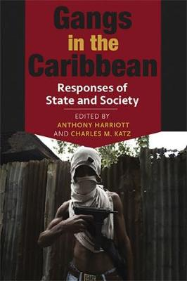 Gangs in the Caribbean: Responses of State and Society (Paperback)