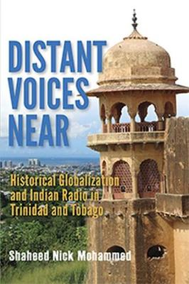 Distant Voices Near: Historical Globalization and Indian Radio in Trinidad and Tobago (Paperback)