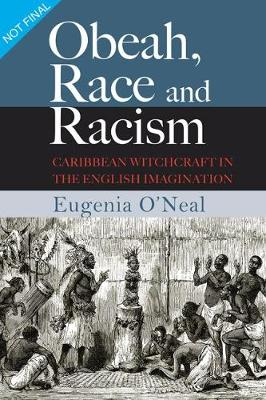 Obeah, Race and Racism: Caribbean Witchcraft in the English Imagination (Paperback)