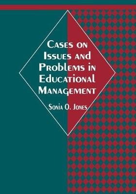 Cases on Issues and Problems in Educational Management (Book)